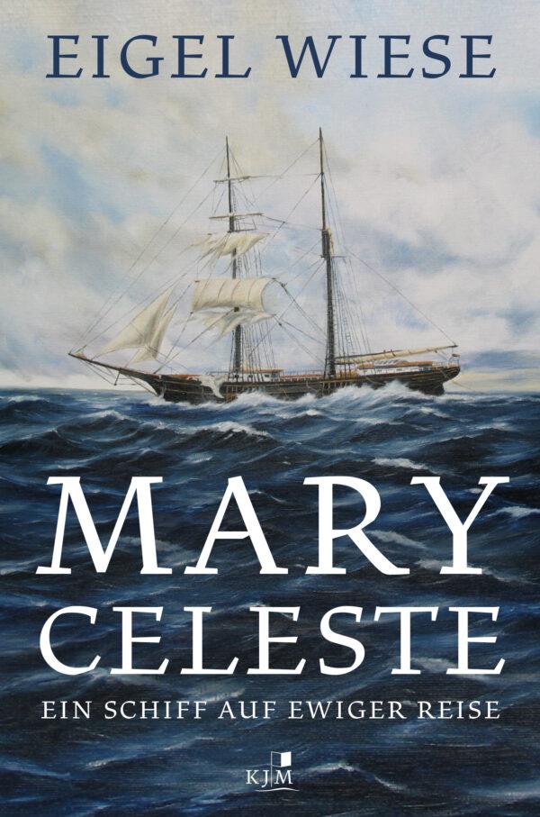 Mary Celeste. Ein Schiff auf ewiger Reise