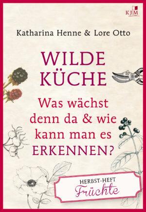 Wilde Küche: Was wächst denn da & wie kann man es erkennen? Herbst-Heft