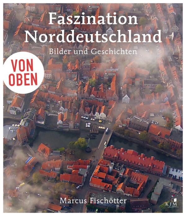 Von oben: Faszination Norddeutschland