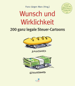 Wunsch und Wirklichkeit: 200 ganz legale Steuer-Cartoons