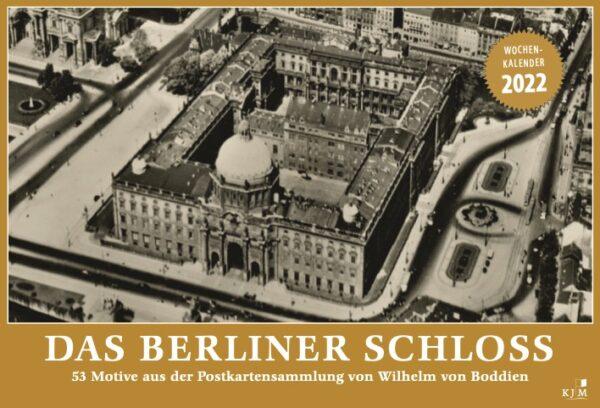 Das Berliner Schloss: Wochenkalender 2022